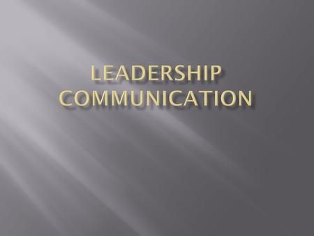 What is involved in communication? Leaders communicate to share the vision with others, inspire and motivate them to strive toward the vision, and build.