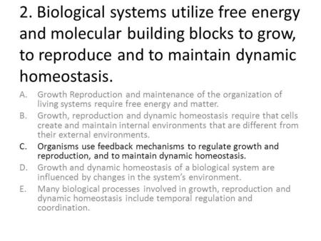 2. Biological systems utilize free energy and molecular building blocks to grow, to reproduce and to maintain dynamic homeostasis. A.Growth Reproduction.