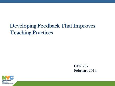 Developing Feedback That Improves Teaching Practices CFN 207 February 2014.