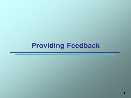 1 Providing Feedback. Why is Feedback Important? Essential to an individuals learning process Provides the participant information about their performance.