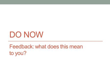 DO NOW Feedback: what does this mean to you?. Learning Targets Today I will describe the parts of a feedback loop.