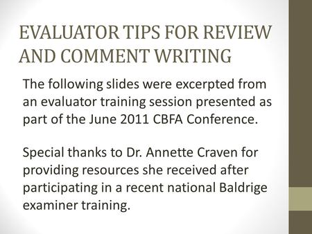 EVALUATOR TIPS FOR REVIEW AND COMMENT WRITING The following slides were excerpted from an evaluator training session presented as part of the June 2011.