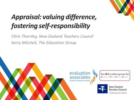 Appraisal: valuing difference, fostering self-responsibility Chris Thornley, New Zealand Teachers Council Kerry Mitchell, The Education Group.