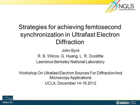 Strategies for achieving femtosecond synchronization in Ultrafast Electron Diffraction John Byrd R. B. Wilcox, G. Huang, L. R. Doolittle Lawrence Berkeley.
