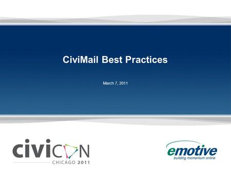 CiviMail Best Practices March 7, 2011. 2 2 2 Email is Still King E-mail continues to be the core way in which money is raised and volunteers are driven.