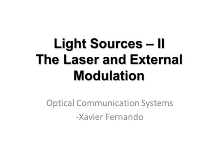 Light Sources – II The Laser and External Modulation Optical Communication Systems -Xavier Fernando.