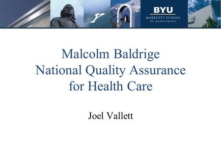 Malcolm Baldrige National Quality Assurance for Health Care Joel Vallett.
