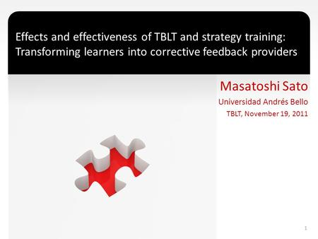 Effects and effectiveness of TBLT and strategy training: Transforming learners into corrective feedback providers Masatoshi Sato Universidad Andrés Bello.