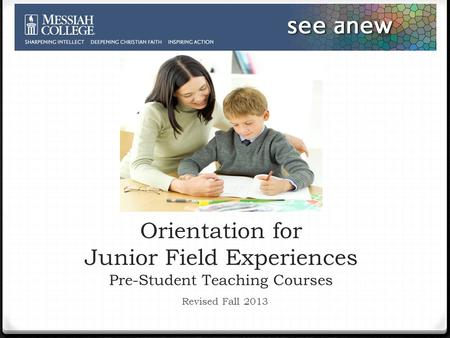 Orientation for Junior Field Experiences Pre-Student Teaching Courses Revised Fall 2013.