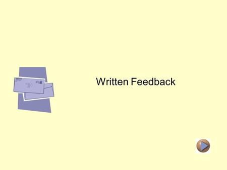 Distance Learning Feedback Written Feedback. The Purpose of Feedback Address Inaccuracies Correct Misconceptions Facilitate Improvement.