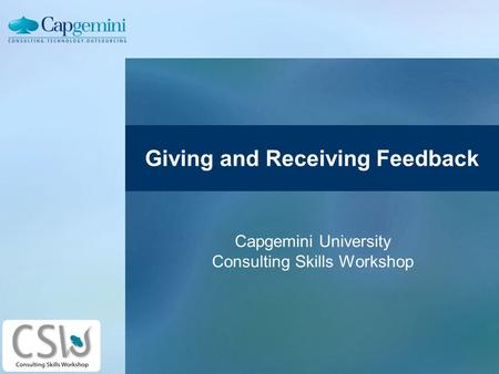 Giving and Receiving Feedback Capgemini University Consulting Skills Workshop.
