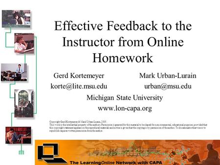 1 Effective Feedback to the Instructor from Online Homework Michigan State University  Mark Urban-Lurain Gerd Kortemeyer.