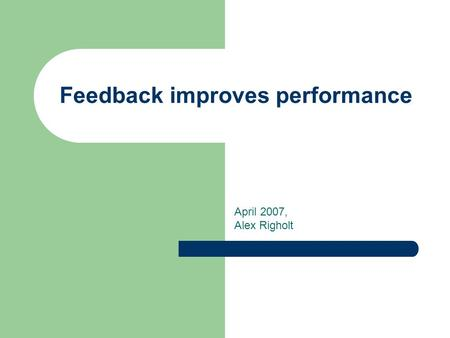 Feedback improves performance April 2007, Alex Righolt.