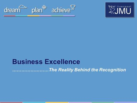 ……………………The Reality Behind the Recognition Business Excellence.