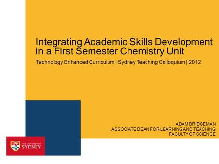 Integrating Academic Skills Development in a First Semester Chemistry Unit Technology Enhanced Curriculum | Sydney Teaching Colloquium | 2012 ASSOCIATE.