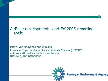 1 AirBase developments and EoI2005 reporting cycle Patrick van Hooydonk and Wim Mol European Topic Centre on Air and Climate Change (ETC/ACC) under contract.