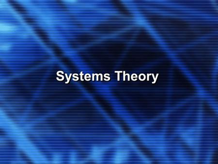 Systems Theory. KEY CONCEPTS Systems Holistic Interdependence and Mutual Influence Hierarchy (suprasystems, systems, and subsystems) Feedback and Control.