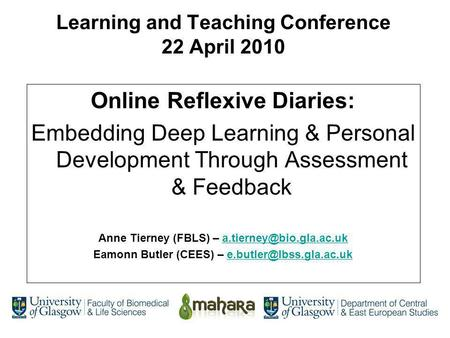 Learning and Teaching Conference 22 April 2010 Online Reflexive Diaries: Embedding Deep Learning & Personal Development Through Assessment & Feedback Anne.