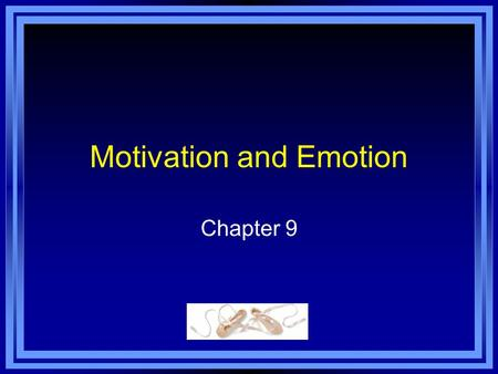 Motivation and Emotion Chapter 9. Chapter 9 Learning Objective Menu LO 9.1 Motivation LO 9.2 Instinct approaches to motivation LO 9.3 Drive-reduction.
