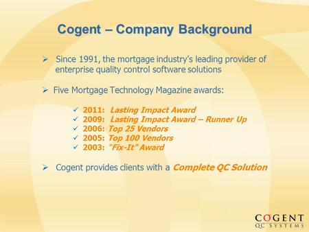 Cogent – Company Background Since 1991, the mortgage industrys leading provider of enterprise quality control software solutions Five Mortgage Technology.