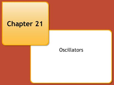 Chapter 21 Oscillators. © Goodheart-Willcox Co., Inc.Permission granted to reproduce for educational use only. Objectives Explain what occurs during an.