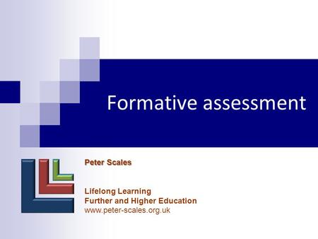 Formative assessment Peter Scales Lifelong Learning Further and Higher Education www.peter-scales.org.uk.