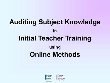 Auditing Subject Knowledge in Initial Teacher Training using Online Methods.