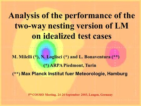 Analysis of the performance of the two-way nesting version of LM on idealized test cases M. Milelli (*), N. Loglisci (*) and L. Bonaventura (**) (*) ARPA.