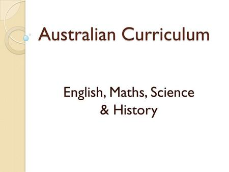 Australian Curriculum English, Maths, Science & History.