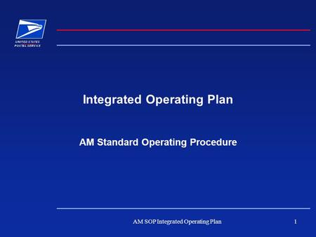 AM SOP Integrated Operating Plan1 Integrated Operating Plan AM Standard Operating Procedure.