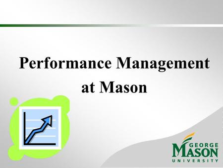 Performance Management at Mason. Performance Management Performance management is the process of: Defining expectations Maintaining open communication.