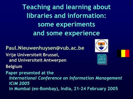 1 Teaching and learning about libraries and information: some experiments and some experience Vrije Universiteit Brussel,