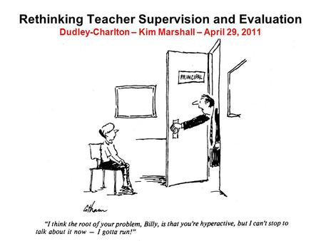 Rethinking Teacher Supervision and Evaluation Dudley-Charlton – Kim Marshall – April 29, 2011 1.