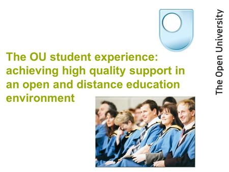 The OU student experience: achieving high quality support in an open and distance education environment.
