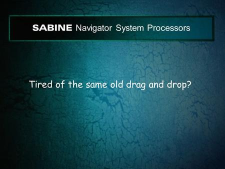 SABINE Navigator System Processors Tired of the same old drag and drop?