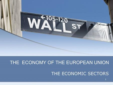 THE ECONOMY OF THE EUROPEAN UNION THE ECONOMIC SECTORS 1.