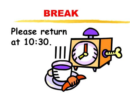 BREAK Please return at 10:30. CHANGING CURRICULUM MEANS CHANGING YOUR MIND.