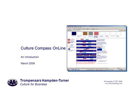 Trompenaars Hampden-Turner Culture for Business All materials © THT 2006 www.thtconsulting.com Culture Compass OnLine An introduction March 2006.