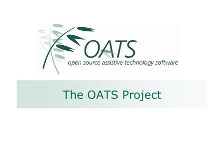 The OATS Project. ISAAC 2006 Contents About the project: [[Consortium, Motivation]] Context: [[Open Source]] Open Source & Assistive Technology [[Examples,