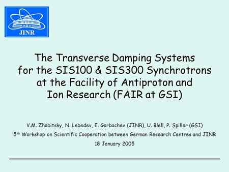 The Transverse Damping Systems for the SIS100 & SIS300 Synchrotrons at the Facility of Antiproton and Ion Research (FAIR at GSI) V.M. Zhabitsky, N. Lebedev,