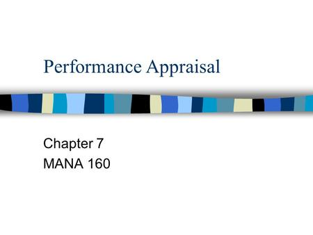 Performance Appraisal Chapter 7 MANA 160. Performance Appraisal The identification, measurement, and management of human performance in organizations.