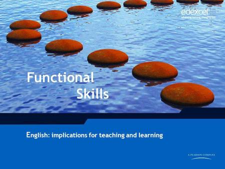 1 Functional Skills E nglish: implications for teaching and learning.
