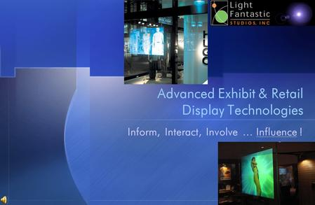 Advanced Exhibit & Retail Display Technologies Inform,Interact,Involve… Influence !