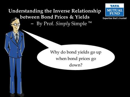 Understanding the Inverse Relationship between Bond Prices & Yields – By Prof. Simply Simple TM Why do bond yields go up when bond prices go down?