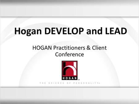 Hogan DEVELOP and LEAD HOGAN Practitioners & Client Conference.
