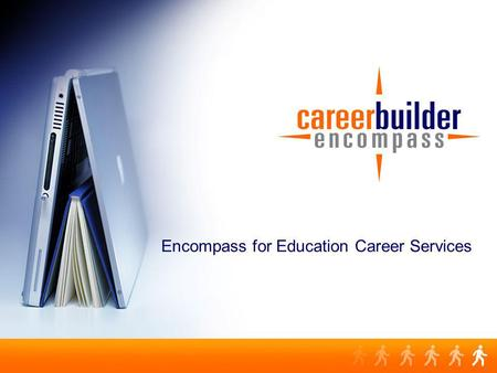 Encompass for Education Career Services. The Assets What the user will receive from Encompass: Technology PortalDedicated Career Strategists CareerBuilder.
