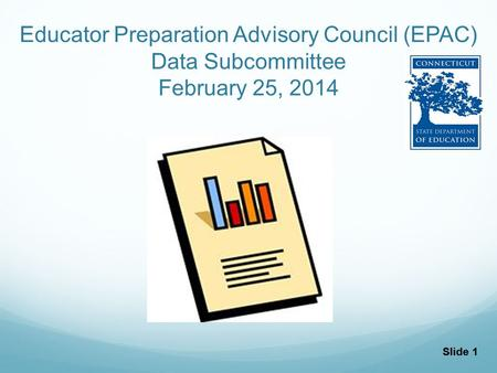 Slide 1 Educator Preparation Advisory Council (EPAC) Data Subcommittee February 25, 2014.