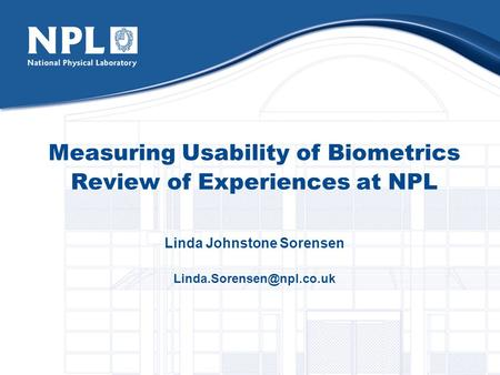 Measuring Usability of Biometrics Review of Experiences at NPL Linda Johnstone Sorensen