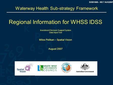 SV001668 – W3 7 AUG2007 Waterway Health Sub-strategy Framework Regional Information for WHSS IDSS Investment Decision Support System Data Input Tool Milos.
