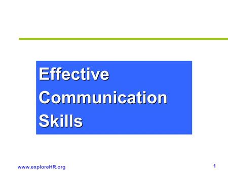 1 www.exploreHR.org Effective Communication Skills.